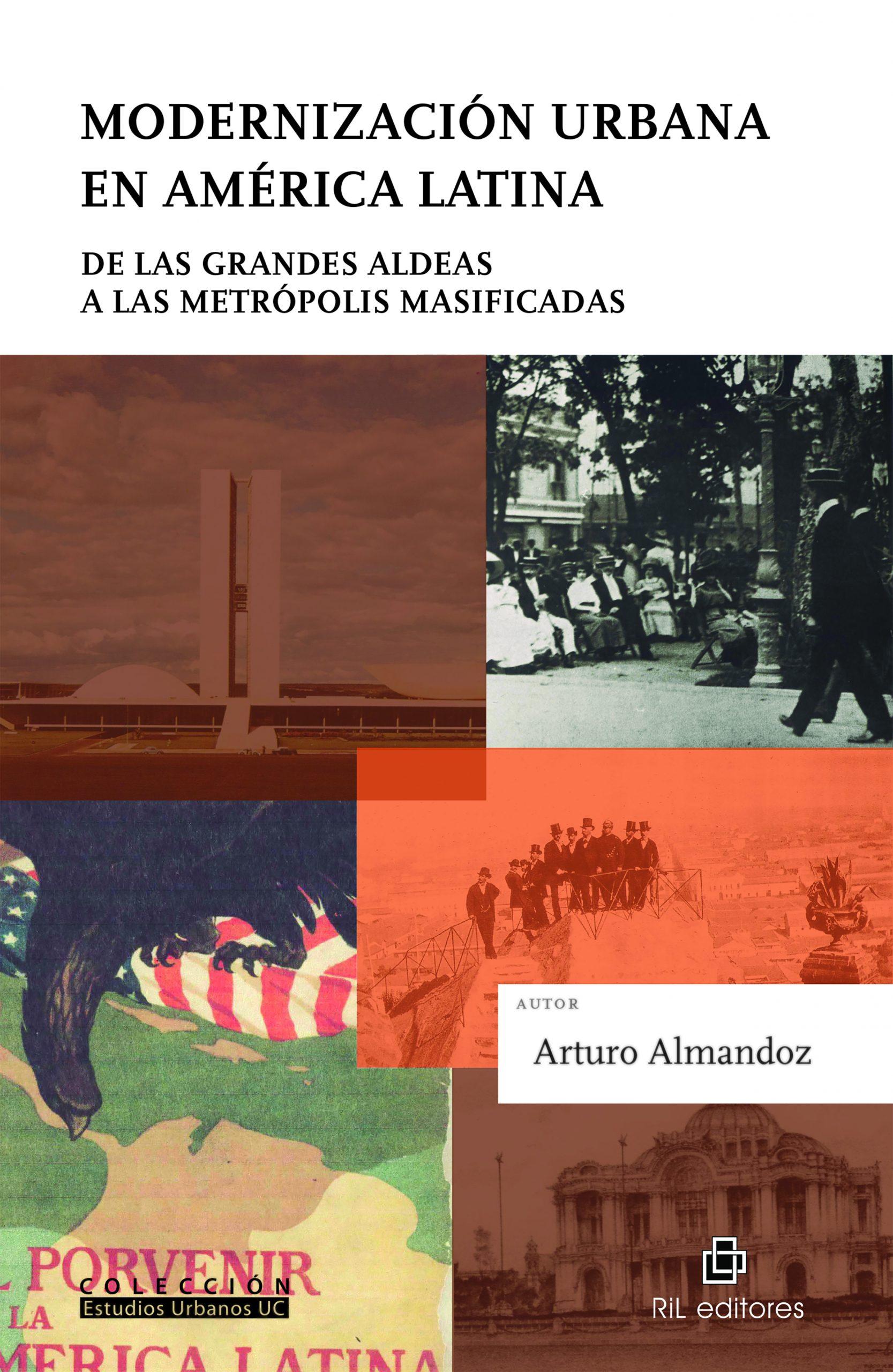 Modernización urbana en América Latina. De las grandes aldeas a las metrópolis masificadas (2018, 2da edición)