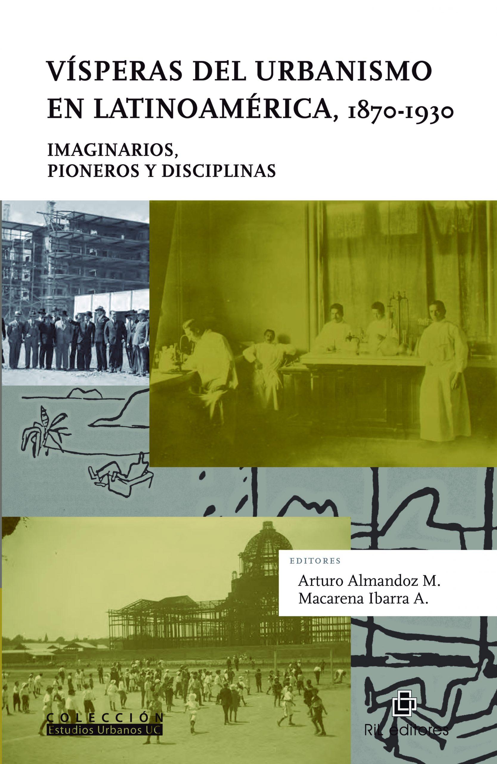 Vísperas del urbanismo en Latinoamérica. Imaginarios, pioneros y disciplinas