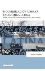Modernización Urbana en América Latina. De las grandes aldeas a las metrópolis masificadas
