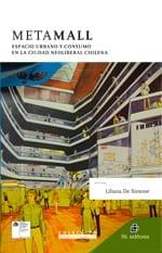 MetaMall. Espacio urbano y consumo en la ciudad neoliberal chilena