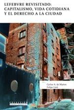 Lefebvre Revisitado: Capitalismo, vida cotidiana y el derecho a la ciudad