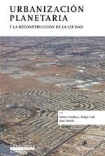 Urbanización Planetaria y la reconstrucción de la ciudad