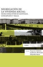 Segregación de la Vivienda Social: Ocho Conjuntos en Santiago, Concepción y Talca