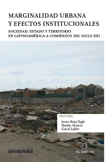 Marginalidad Urbana y efectos institucionales. Sociedad, Estado y territorio en Latinoamérica a comienzos del siglo XXI