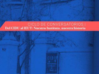 Ciclo de conversatorios | del CIDU al IEUT: Nuestro Instituto, Nuestra Historia